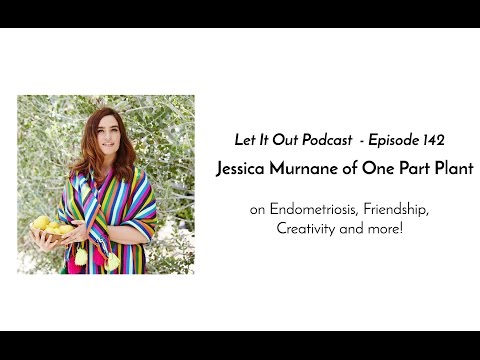 142 | Jessica Murnane of One Part Plant on Endometriosis, Friendship, Creativity and more!