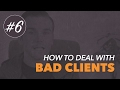 How to DEAL with DIFFICULT CLIENTS! (Video #6)