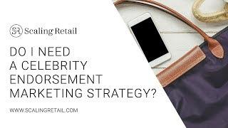 Do I Need a Celebrity Endorsement Marketing Strategy?