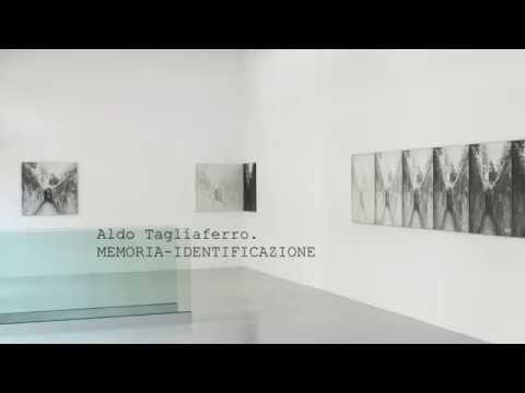 ALDO TAGLIAFERRO. MEMORIA-IDENTIFICAZIONE | Extended until October 27th, 2018