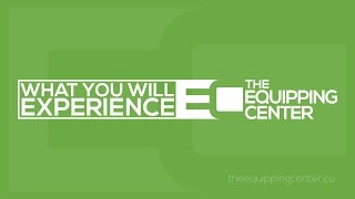 The Equipping Center Experience
