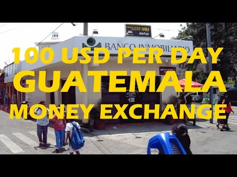 We Can Only Exchange 100 Dollars Per Day in Guatemala (PER B