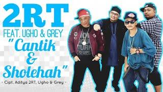 2RT - Cantik & Sholehah feat. Ugho & Grey (Rilis Lagu Terbaru) #newrelease
