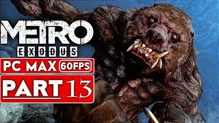 METRO EXODUS Gameplay Walkthrough Part 13 [1080p HD 60FPS PC MAX SETTINGS] - No Commentary