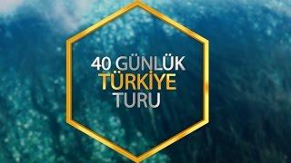 40 Gün Süren Türkiye Turu Özeti : Türkiye'de Gezilecek Yerler