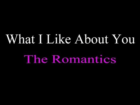 What I Like About You - The Romantics   ( lyrics )