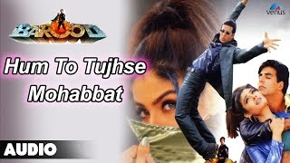 Barood : Hum To Tujhse Mohabbat Karte Full Audio Song | Akshay Kumar, Raveena Tandan |