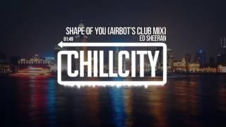 Ed Sheeran - Shape Of You (Airbot's Club Mix)