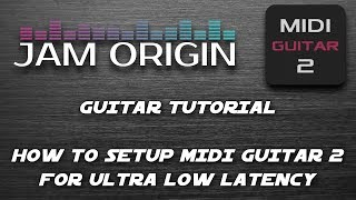 GUITAR TUTORIAL - How to setup Jam Origin Midi Guitar 2 For Ultra Low Latency