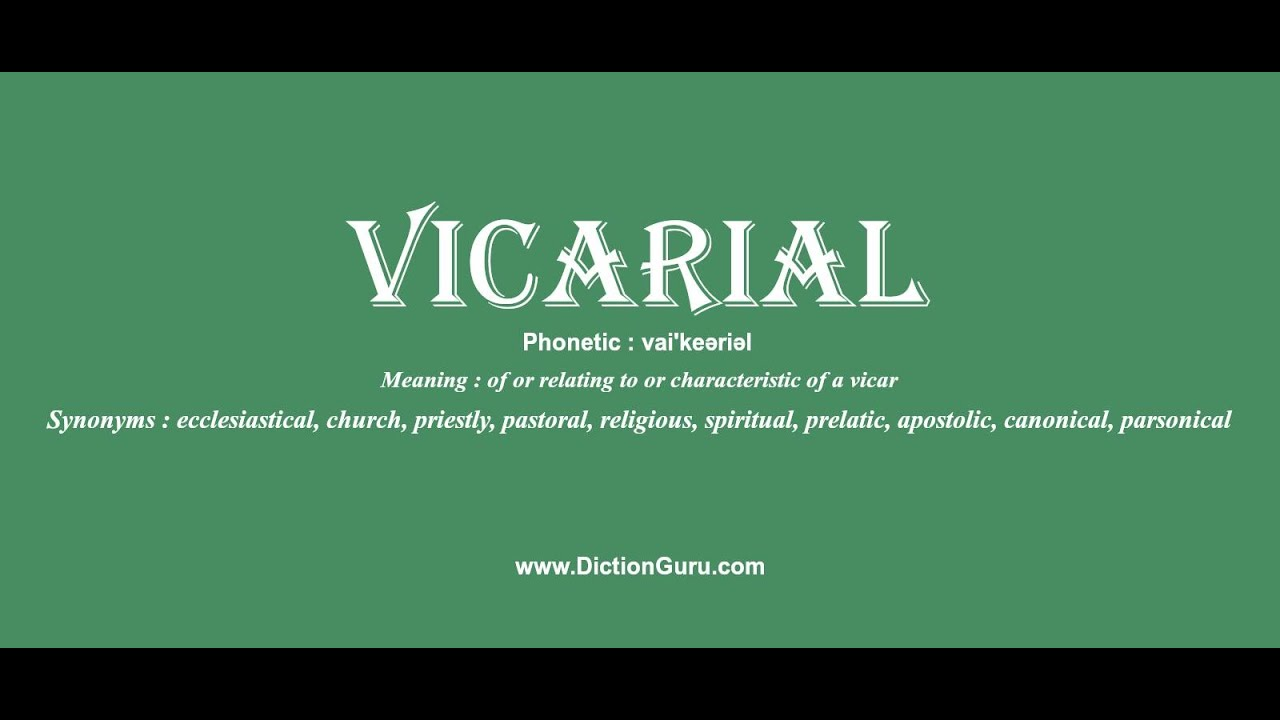 vicarial: Pronounce vicarial with Meaning, Phonetic, Synonyms and Sentence  Examples