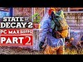STATE OF DECAY 2 Gameplay Walkthrough Part 2 [1080p HD PC 60FPS MAX Settings] - No Commentary