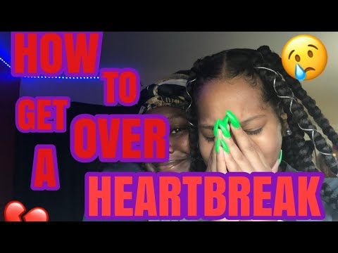 GIRL TALK: HOW TO GET OVER A HEARTBREAK + STORYTIME