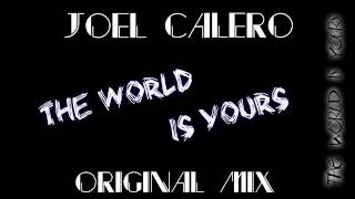 Joel Calero - The World Is Yours (Original Mix)