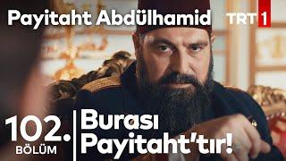 ''Burası Payitaht'tır, İslam Halifesi'nin Sancağı Buradadır!'' I Payitaht Abdülhamid 102. Bölüm