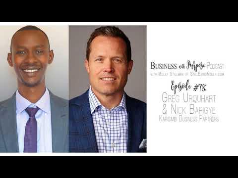 Business with Purpose Podcast EP 78: Greg Urquhart & Nick Barigye, Karisimbi Business Partners