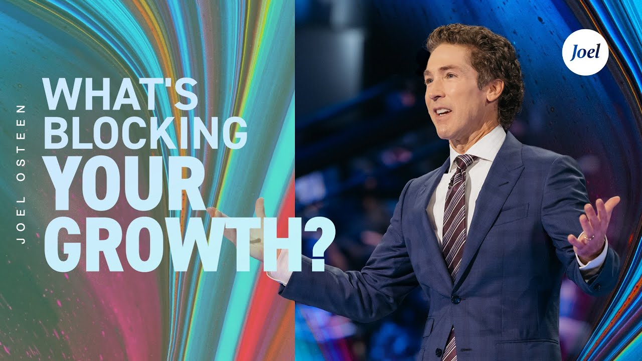 What's Blocking Your Growth? | Joel Osteen