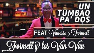 Un Tumbao Pa' Dos (Video Oficial) - Formell Y Los Van Van Ft. Vanessa Formell