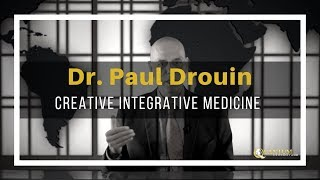 Dr. Paul Drouin - Creative Integrative Medicine - Quantum University