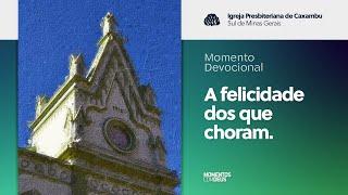 Momento Devocional - A felicidade dos que choram (25/08/2020)
