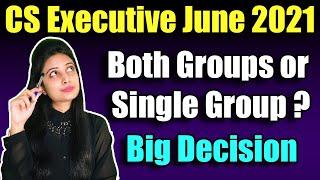 CS Executive June 2021 | Both Groups or Single Group ? Big Decision