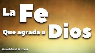 La Fe que agrada a Dios | Palabra de Vida