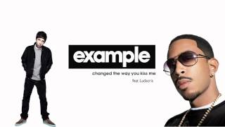 Example Feat Ludacris Changed The Way You Kiss Me
