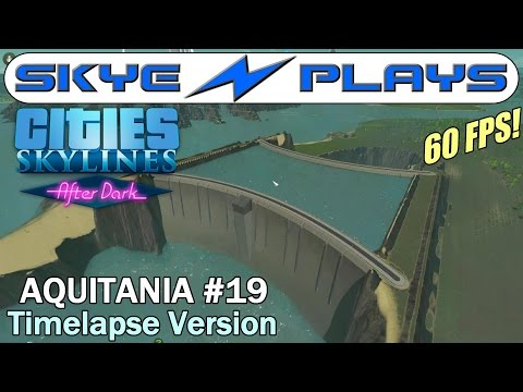 Cities Skylines After Dark ►Aquitania #19 DOUBLE Hydro Dam!!◀ Edited/Timelapse Version [1080p]