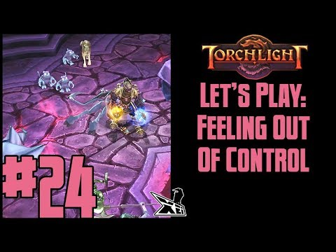 Let's Play Torchlight (Blind) #24 | Feeling Out Of Control