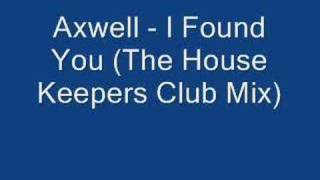 Axwell - I Found You (The House Keepers Club Mix)