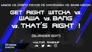 [PROMO] Get Right Witcha vs. WAWA vs. Bang vs. That's Right ! (Slander Edit) [Who1lyes Mashup]