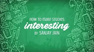 How to make studies interesting explained by Sanjay Jain.