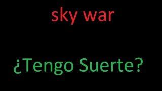 ¿¡Sky war! Tengo suerte?