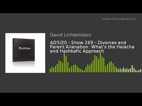4/25/20 - Show 269 - Divorces and Parent Alienation: What's the Halacha and Hashkafic Approach