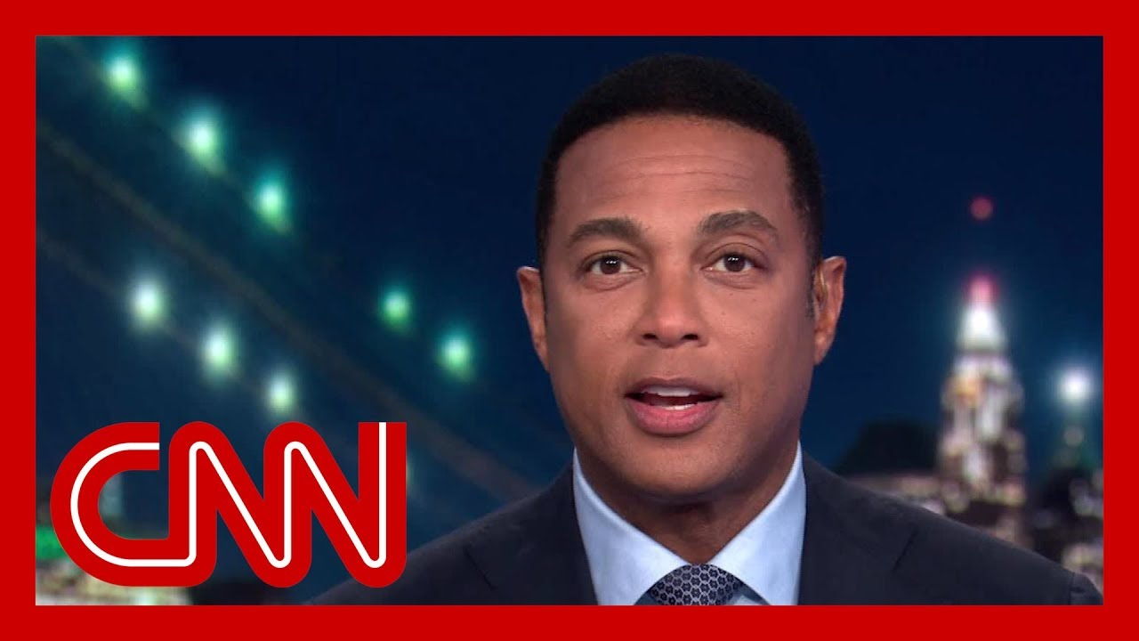 CNN's Don Lemon looks into the camera and asks President Trump ...