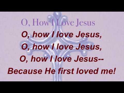 O, How I Love Jesus (Presbyterian Hymnal #529)