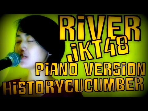The History of Cucumber - River (JKT48 Cover) Piano Version