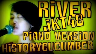 Gambar cover The History of Cucumber - River (JKT48 Cover) Piano Version