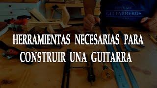 Episodio 11. Herramientas necesarias para construir una guitarra