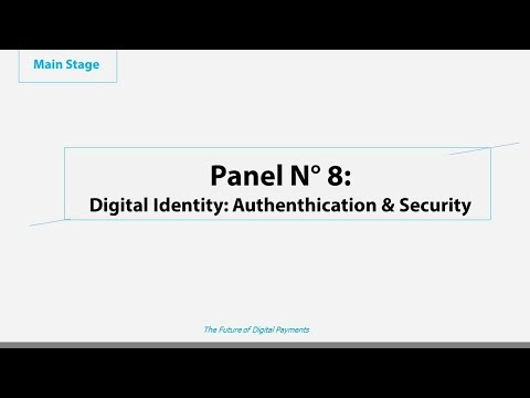 Panel N° 8: Digital Identity: Authenthication & Security