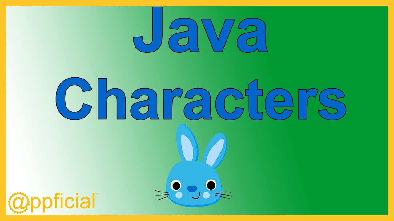 Java Characters - The char Primitive Data Type by Example - Java Tutorial -  Appficial