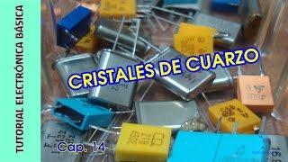 Tutorial #Electrónica Básica. Cap 14. Cristales de cuarzo