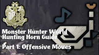 KPlays' Monster Hunter World Hunting Horn Guide -- Part 1: Offensive Moves