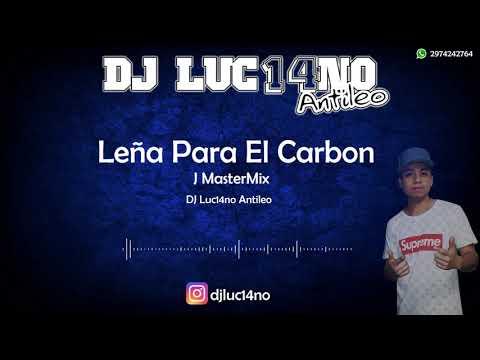 LEÑA PARA EL CARBON (Perreo Cumbiero) - Mixer Zone DJ Luc14no Antileo - J MASTERMIX