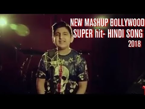 new-mashup-bollywood-super-hit--hindi-song-2018