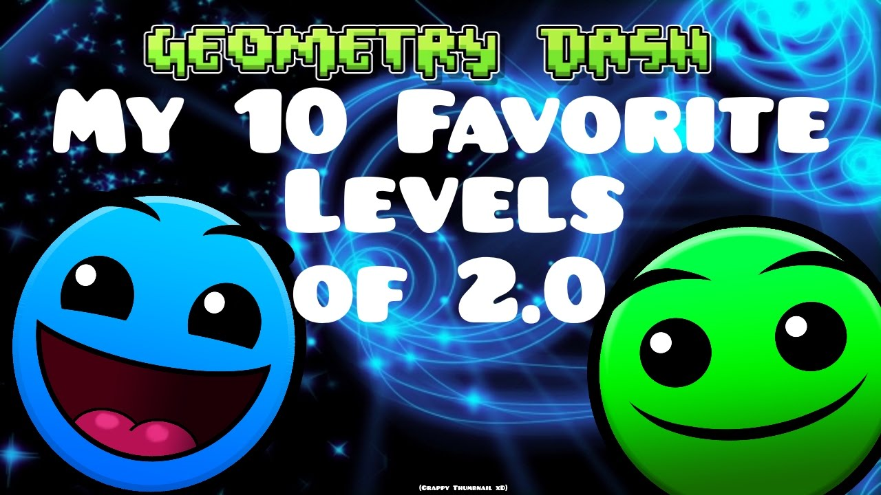 Geometry Dash Top 10 Favorite Levels Of 2 0 First Top