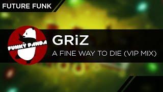 futurefunk griz a fine way to die vip mix