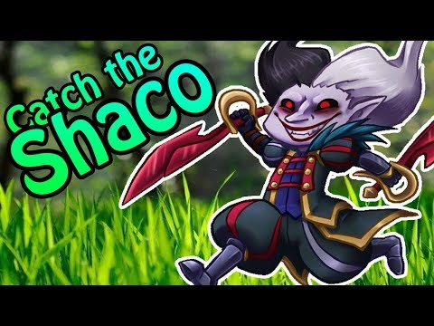 CATCH THE SHACO ?!?!