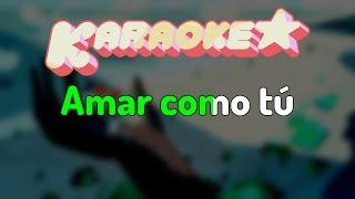 Steven Universe - Amar Como Tú (Español Latino Karaoke) / Spanish Love Like You