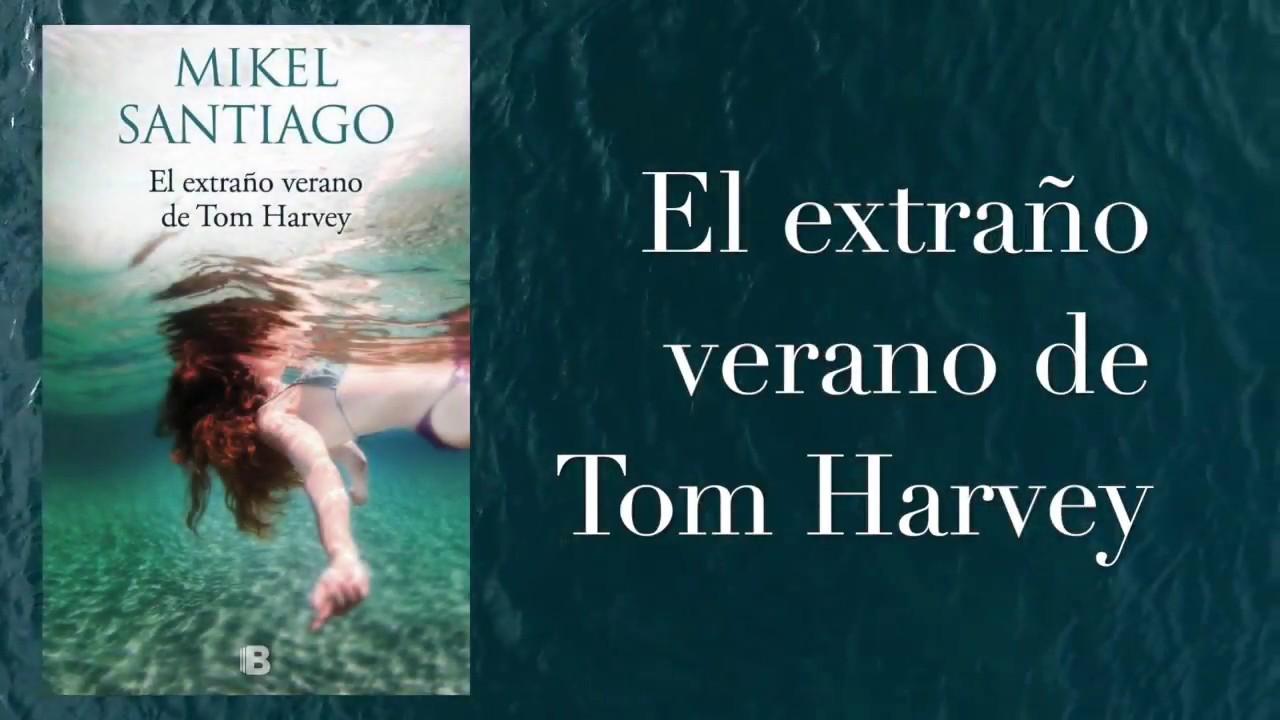 El Extraño Verano De Tom Harvey De Mikel Santiago Booktrailer Youtube