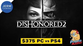 Is Dishonored 2 Still an Unoptimized Mess? - $375 PC vs PS4 - The Potato Masher